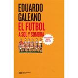 Fútbol A Sol Y Sombra, El (nueva Edición); Eduardo Galeano