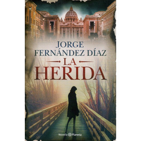Libro: La Herida ( Jorge Fernandez Díaz)