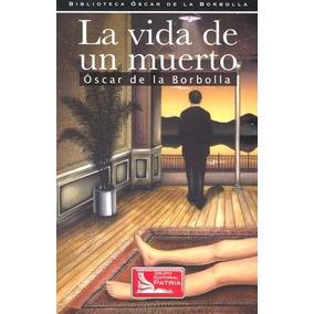 La Vida De Un Muerto - Oscar De La Borbolla - Gpa Don86