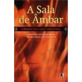 Livro A Sala De Ambar Catherine Scott-clark E Adrian Levy