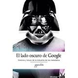 Libro Digital Pdf El Lado Oscuro De Google Descarga Ebook