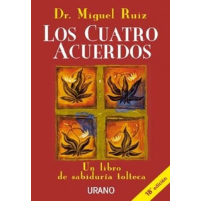 Los Cuatro Acuerdos / Miguel Ruiz