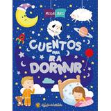 Cuentos Para Ir A Dormir - Mega Libro - Vv.aa.