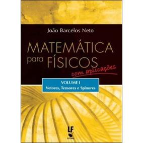 Matematica Para Fisicos - Com Aplicaçoes - Vol. 1 - Vetore