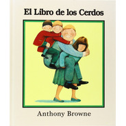 El Libro De Los Cerdos - Anthony Browne