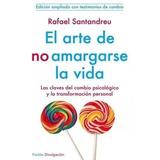 El Arte De No Amargarse La Vida 212 Libros Psicología En Pdf