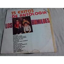 Los Humildes - 15 Exitos De Antología (disco Lp)