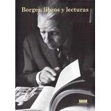 Borges Libros Y Lecturas. Laura Rosato. Bioblioteca Nacional