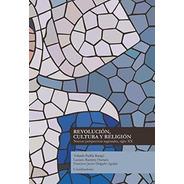 Revolucion Cultura Y Religion Nuevas Perspectivas Regionales