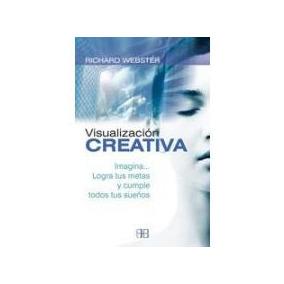 Visualización Creativa: Imagina.... Logra Tus Metas Y Cumpl