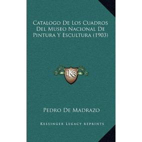 Libro Catalogo De Los Cuadros Del Museo Nacional De Pintur A
