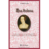 Ana Bolena: La Reina Consorte Por La Que Enrique Viii Rompi