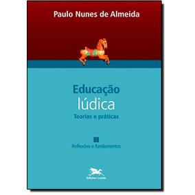 Educação Lúdica: Teorias E Práticas - Vol.1