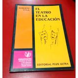 El Teatro En La Educación, Roberto Vega. Ed. Plus Ultra