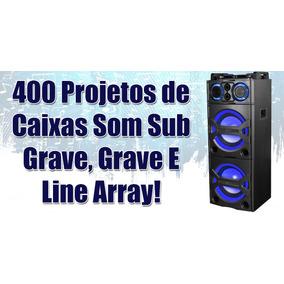 400 Projetos Caixas Som Sub Grave, Grave E Line Array!