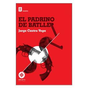 El Padrino De Batlle - Jorge Castro Vega