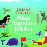 Mitos, Leyendas Y Fábulas - Liliana Cinetto - Ed. Albatros