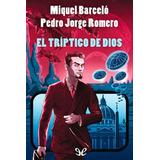 El Triptico De Dios - Pedro Jorge Romero