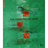 Las Ciudades Del Cobre. Eugenio Garces Feliu. Arquitectura