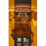 Problemas Actuales De Derecho Fiscal Mexicano; Roberto Diaz