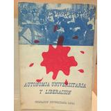 Autonomía Universitaria Y Liberación. Bolivia 1968.