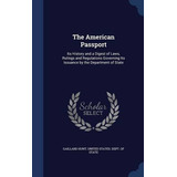 The American Passport: Its History And A Digest Of Laws, Ru