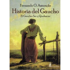 Historia Del Gaucho. Fernando O. Assunçao