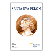 Santa Eva Perón - Ed. Fabro