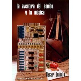 Libro La Aventura Del Sonido Y La Musica De Oscar Bonello