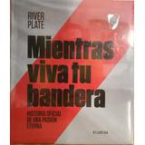 Libro: River Plate Mientras Viva Tu Bandera - Ed. Atlantida