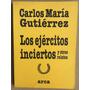 Los Ejércitos Inciertos Carlos María Gutiérrez Arca Galeano