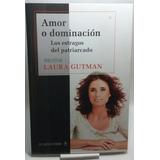 Amor O Dominacion Los Estragos Del Patriarcado Laura Gutman