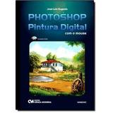Photoshop Pintura Digital Com O Mouse(acompanha Cd-rom)