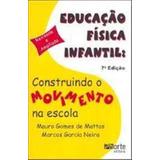 Educacao Fisica Infantil - Construindo O Movimento Na Escola