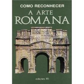 Como Reconhecer A Arte Romana