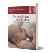 Libro Un Regalo Para Toda La Vida Carlos González * Maminia*
