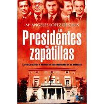 Los Presidentes En Zapatillas Angeles Lopez Decelis - Libro