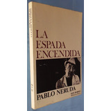 La Espada Encendida- Pablo Neruda- Seix Barral. 1977