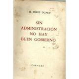 Sin Administracion No Hay Gobierno H Dupuy