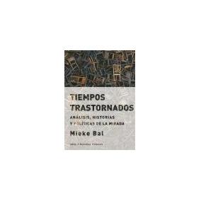 Tiempos Trastornados: Análisis, Historias Y Políticas D...