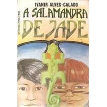 Livro A Salamandra De Jade Ivanir Alves-calado