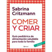 Libro Comer Y Criar - Sabrina Critzmann - Editorial Planeta