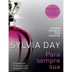 Livro Para Sempre Sua - Volume 3 Sylvia Day Série Crossfire