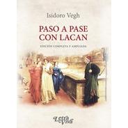 Paso A Pase Con Lacan. Edición Ampliada De Isidoro Vegh  -lv