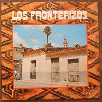 Los Fronterizos - Ay Amor - Vinilo Lp Nacional