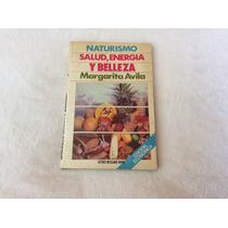 Libro Naturismo, Salud, Energía Y Belleza De Margarita A.