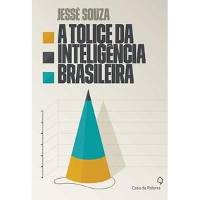 A Tolice Da Inteligencia Brasileira