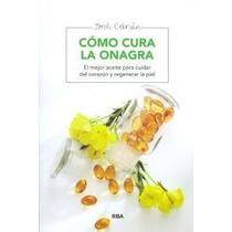 Cómo Cura La Onagra (manuales Integral) Jordi C Envío Gratis