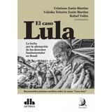 El Caso Lula - Rafael Valim / Zanin Martins