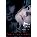 Livro - Aura Negra - Academia De Vampiros - Livro 2